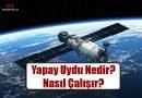 Yapay Uydu Nedir? Nasıl Çalışır?