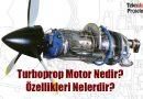 Turboprop Motor Nedir? Özellikleri Nelerdir?