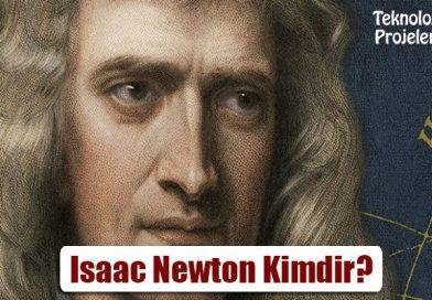 Isaac Newton Kimdir? Buluşları Nelerdir?