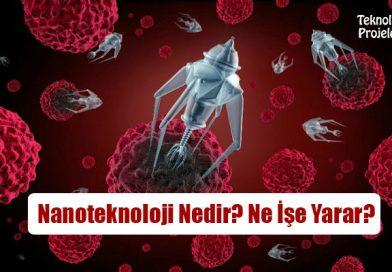 Nanoteknoloji Nedir? Ne İşe Yarar? Kullanım Alanları