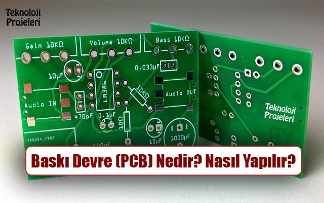 Baskı Devre (PCB) Nedir? Nasıl Yapılır? Ne İşe Yarar?