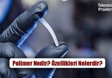 Polimer Nedir? Çeşitleri, Özellikleri Nelerdir?