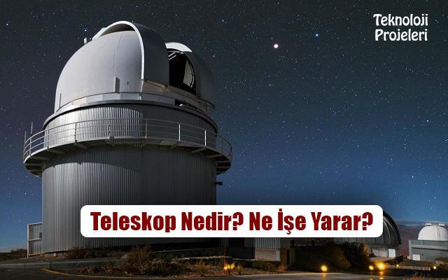 Teleskop nedir ne İşe yarar Çeşitleri nelerdir teknoloji