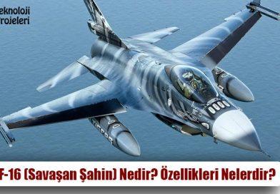 F-16 (Savaşan Şahin) Nedir? Özellikleri Nelerdir?