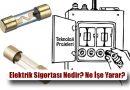 Elektrik Sigortası Nedir? Ne İşe Yarar? Özellikleri Nelerdir?