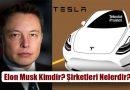 Elon Musk Kimdir? Hayatı ve Şirketleri Nelerdir?