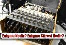 Enigma Nedir? Enigma Şifresi ve Özellikleri Nelerdir?