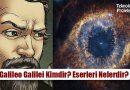 Galileo Galilei Kimdir? Hayatı, İcatları, Eserleri Nelerdir?