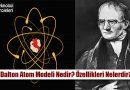 Dalton Atom Modeli Nedir? Özellikleri, Eksiklikleri Nelerdir?