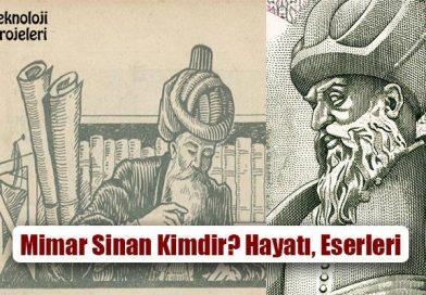 Mimar Sinan Kimdir? Hayatı, Eserleri