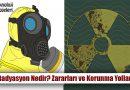 Radyasyon Nedir? Zararları ve Korunma Yolları Nelerdir?