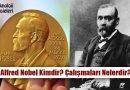 Alfred Nobel Kimdir? Hayatı, Çalışmaları Nelerdir?