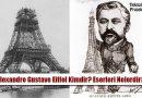Gustave Eiffel Kimdir? Hayatı, Eserleri Nelerdir?