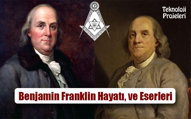Benjamin Franklin Kimdir? Hayatı, Eserleri, İcatları Nelerdir?